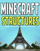 Minecraft Structures - The Ultimate Guide to Building Structures, Vehicles, Builds, And More! ebook by Aqua Apps