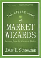 The Little Book of Market Wizards ebook by Jack D. Schwager