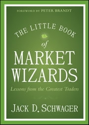 The Little Book of Market Wizards - Lessons from the Greatest Traders ebook by Jack D. Schwager