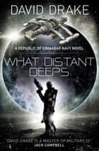 What Distant Deeps - (The Republic of Cinnabar Navy series #8) ebook by