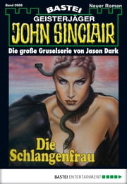 John Sinclair - Folge 0956 - Die Schlangenfrau (1. Teil) ebook by Jason Dark