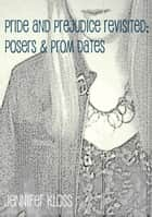Pride and Prejudice Revisited: Posers & Prom Dates ebook by Jennifer Kloss