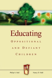 Educating Oppositional and Defiant Children ebook by Hall, Philip S.