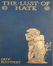 The Lust of Hate ebook by Guy Newell Boothby
