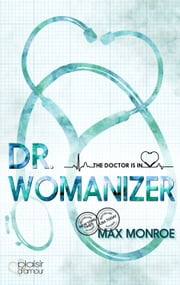 The Doctor Is In!: Dr. Womanizer ebook by Max Monroe, Joy Fraser