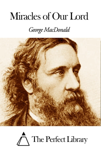 Miracles of Our Lord ebook by George MacDonald