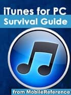 iTunes for PC Survival Guide: Step-by-Step User Guide for iTunes for PC: Getting Started, Purchasing and Managing Media, Discovering New Music, and Syncing with Apple Mobile Devices ebook by K, Toly