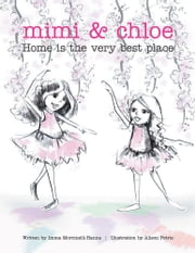 Mimi and Chloe - Home is the Very Best Place ebook by Imma Morcinneli-Hanna