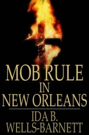 Mob Rule in New Orleans - Robert Charles and His Fight to Death ebook by Ida B. Wells