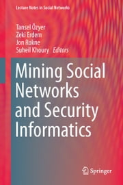 Mining Social Networks and Security Informatics ebook by Tansel Özyer,Zeki Erdem,Jon Rokne,Suheil Khoury