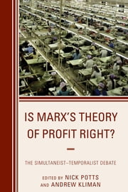 Is Marx's Theory of Profit Right? - The Simultaneist–Temporalist Debate ebook by Nick Potts,Andrew Kliman,Chris Byron,Alan Freeman,Andrew Kliman,Simon Mohun,Nick Potts,Roberto Veneziani,Robert Paul Wolff