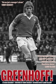 Greenhoff! ebook by Brian Greenhoff,Tommy Docherty,Sammy McIlroy