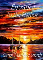 By the Entrance to the Harbor ebook by Carol Marlene Smith