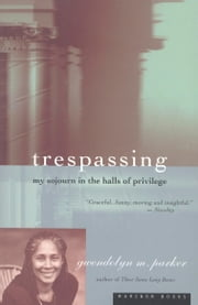 Trespassing - My Sojourn in the Halls of Privilege ebook by Gwendolyn M. Parker