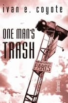 One Man's Trash - Stories ebook by Ivan Coyote