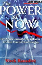 The Power of Now: How Winning Companies Sense and Respond to Change Using Real-Time Technology: How Winning Companies Sense and Respond to Change Usin ebook by Ranadive, Vivek