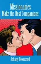 Missionaries Make the Best Companions ebook by Johnny Townsend