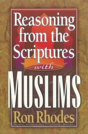 Reasoning from the Scriptures with Muslims ebook by Ron Rhodes