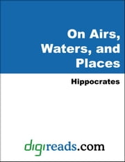 On Airs, Waters, and Places ebook by Hippocrates