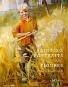 Painting Portraits and Figures in Watercolor ebook by Mary Whyte