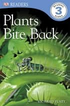 DK Readers L3: Plants Bite Back! ebook by Richard Platt