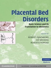 Placental Bed Disorders - Basic Science and its Translation to Obstetrics ebook by Robert Pijnenborg,Ivo Brosens,Roberto Romero