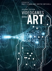 Videogames and Art ebook by Grethe Mitchell,Andy Clarke