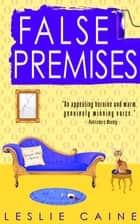 False Premises - A Domestic Bliss Mystery #2 ebook by Leslie Caine