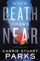 When Death Draws Near ebook by Carrie Stuart Parks