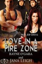 Love in a Fire Zone ebook by Jana Leigh, Rayne O'Gara