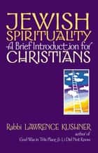Jewish Spirituality ebook by Rabbi Lawrence Kushner