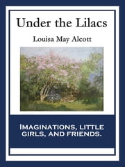 Under the Lilacs - With linked Table of Contents ebook by Louisa May Alcott