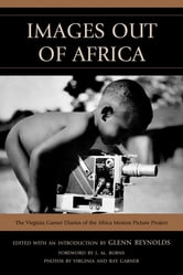 Images Out of Africa - The Virginia Garner Diaries of the Africa Motion Picture Project ebook by Virginia Garner