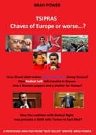 Alexis Tsipras - Europe's Chavez or Worse? ebook by Brad Power