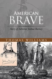 American Brave - Story of Admiral Joshua Barney ebook by Thomas Williams