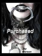 Purchased (BDSM erotica) ebook by Jay Merson