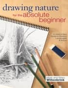 Drawing Nature for the Absolute Beginner - A Clear & Easy Guide to Drawing Landscapes & Nature ebook by Mark Willenbrink, Mary Willenbrink