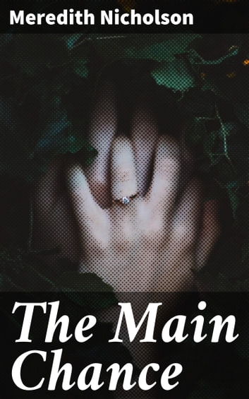 The Main Chance ebook by Meredith Nicholson