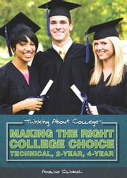 Making the Right College Choice: Technical, 2-Year, 4-Year ebook by Silivanch, Annalise