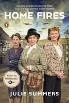 Home Fires - The Story of the Women's Institute in the Second World War ebook by Julie Summers