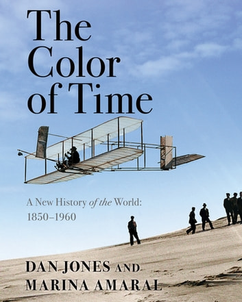 The Color of Time: A New History of the World: 1850-1960 ebook by Dan Jones