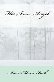 His Snow Angel ebook by Anne Marie Beck