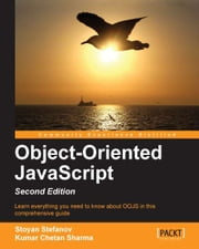 Object-Oriented JavaScript - Second Edition ebook by Stoyan Stefanov, Kumar Chetan Sharma