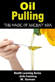 Oil Pulling: The Magic of Ancient Era ebook by M. Usman