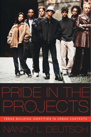 Pride in the Projects - Teens Building Identities in Urban Contexts eBook by Nancy L. Deutsch