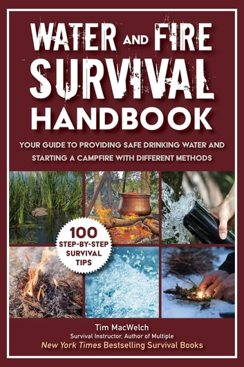 Water and Fire Survival Handbook - Your Guide to Providing Safe Drinking Water and Starting a Campfire With Different Methods ebook by Timothy MacWelch