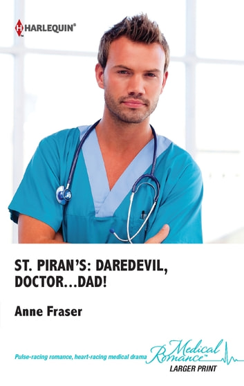 St. Piran's: Daredevil, Doctor...Dad! ebook by Anne Fraser