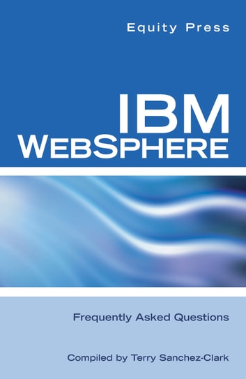 IBM WEBSPHERE Frequently Asked Questions ebook by Equity Press