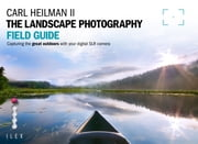 The Landscape Photographers Field Guide - Capturing the great outdoors with your digital SLR camera ebook by Carl Heilman II