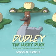 Dudley the Lucky Duck - Book 1 of The Bush Fairy Collection ebook by Warren Purnell